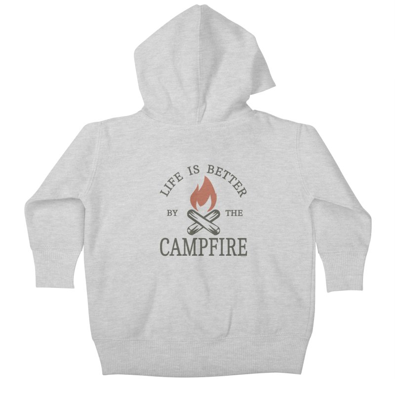 Life Is Better By The Campfore Kids Baby Zip-Up Hoody by Toxic Onion