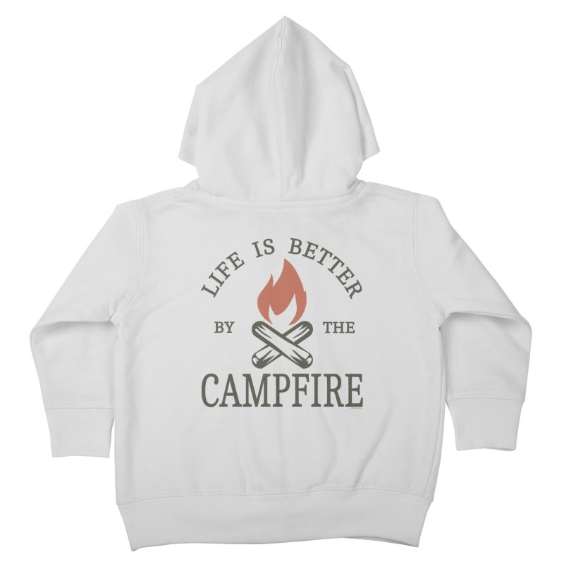 Life Is Better By The Campfore Kids Toddler Zip-Up Hoody by Toxic Onion