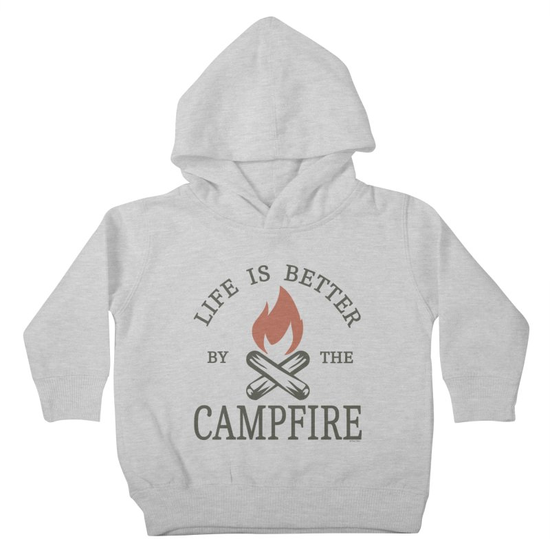 Life Is Better By The Campfire Kids Toddler Pullover Hoody by Toxic Onion