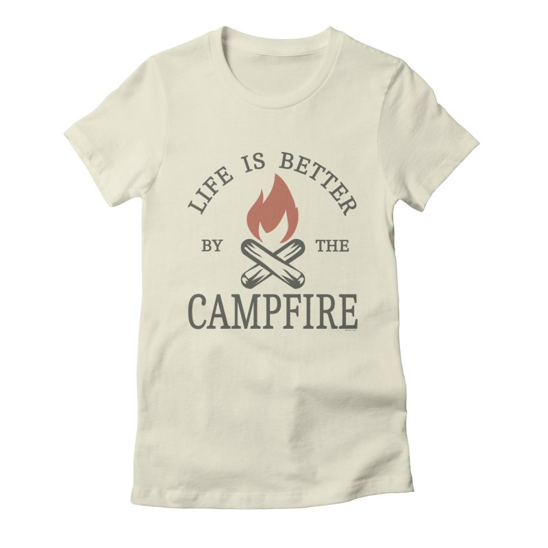 Life Is Better By The Campfore Women's Fitted T-Shirt by Toxic Onion