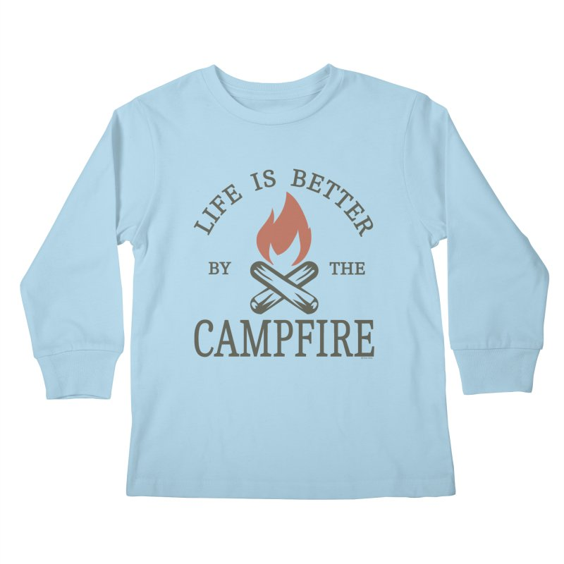 Life Is Better By The Campfore Kids Longsleeve T-Shirt by Toxic Onion