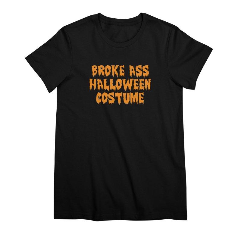 Broke Ass Halloween Costume Women's Premium T-Shirt by Toxic Onion
