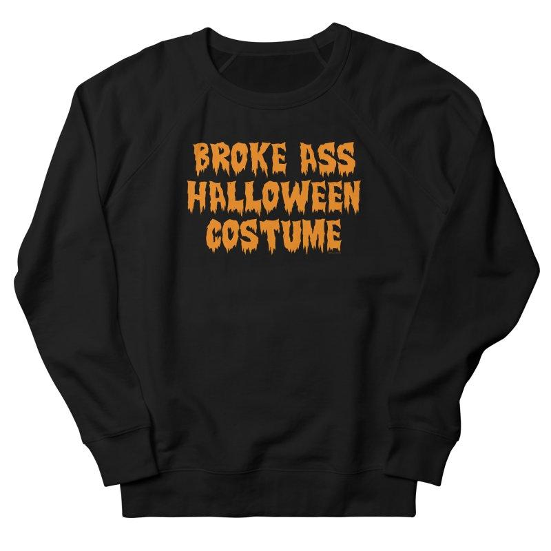 Broke Ass Halloween Costume Women's French Terry Sweatshirt by Toxic Onion