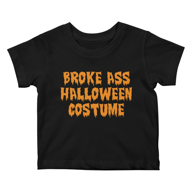 Broke Ass Halloween Costume Kids Baby T-Shirt by Toxic Onion