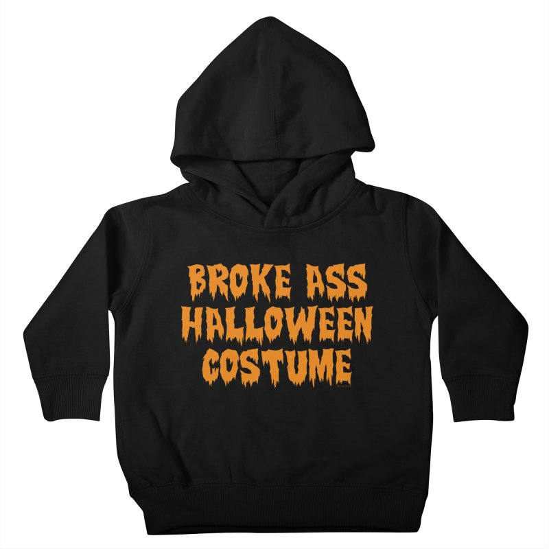 Broke Ass Halloween Costume Kids Toddler Pullover Hoody by Toxic Onion