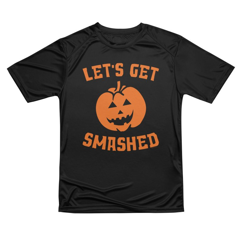 Let's Get Smashed Women's Performance Unisex T-Shirt by Toxic Onion