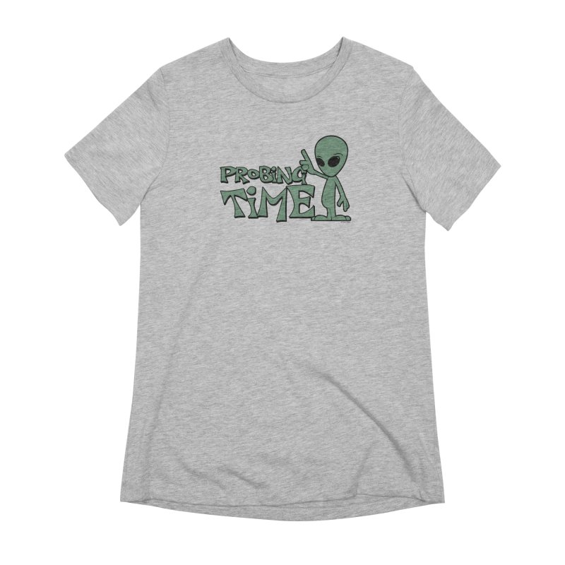 Probing Time Women's Extra Soft T-Shirt by Toxic Onion