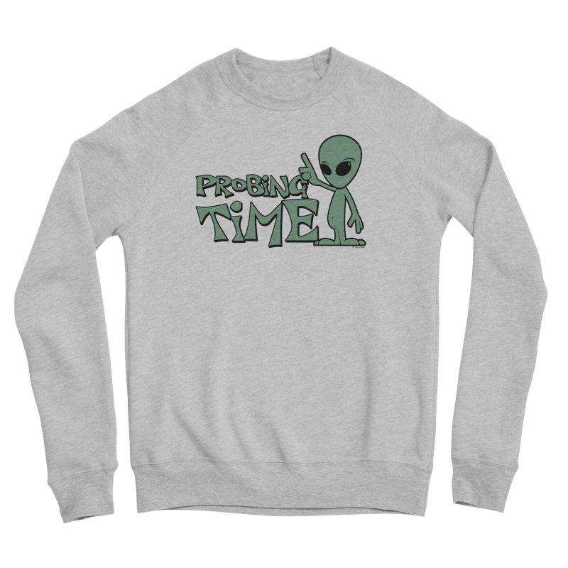 Probing Time Women's Sponge Fleece Sweatshirt by Toxic Onion