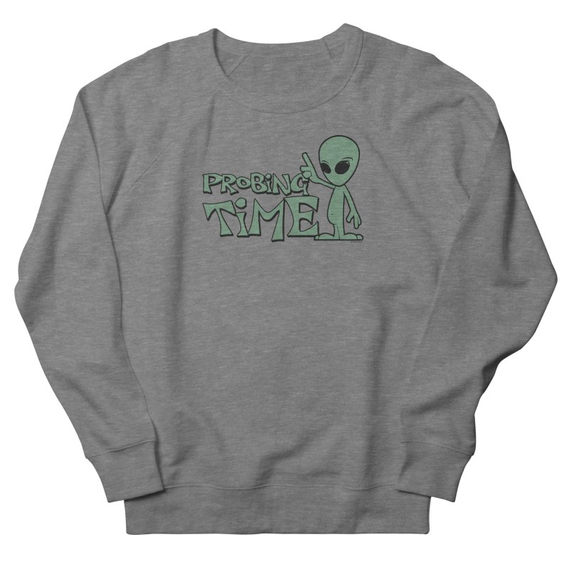 Probing Time Men's French Terry Sweatshirt by Toxic Onion