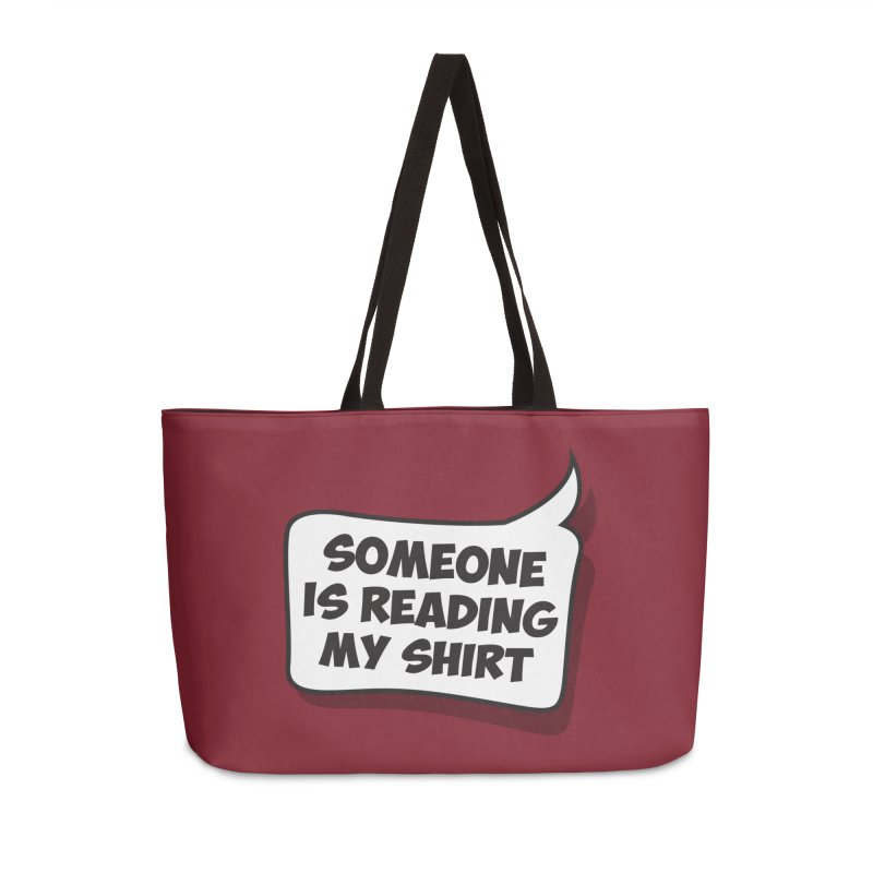 Someone Is Reading My Shirt Accessories Weekender Bag Bag by Toxic Onion