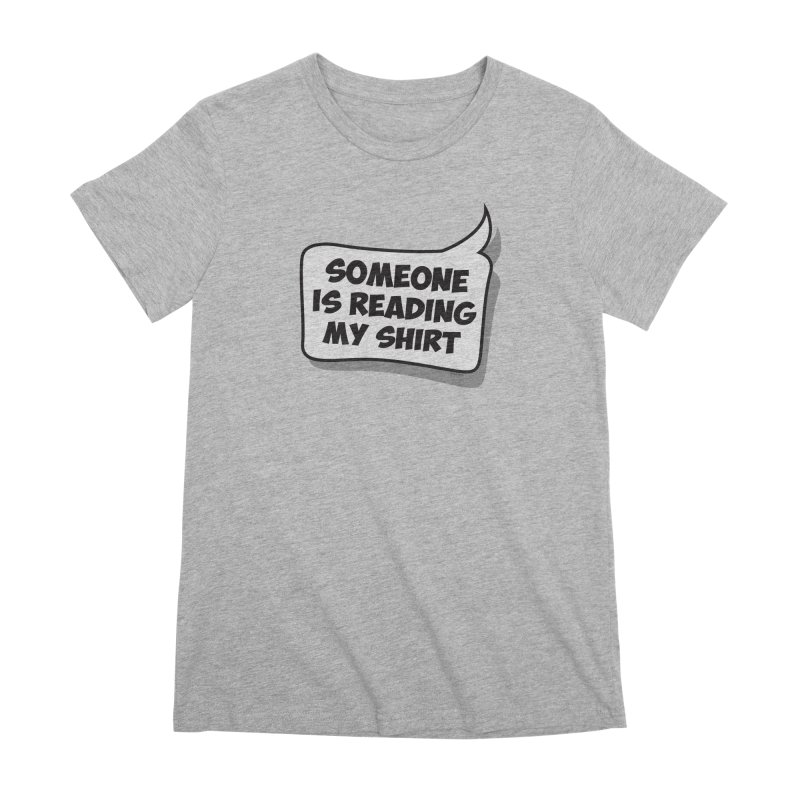 Someone Is Reading My Shirt Women's Premium T-Shirt by Toxic Onion