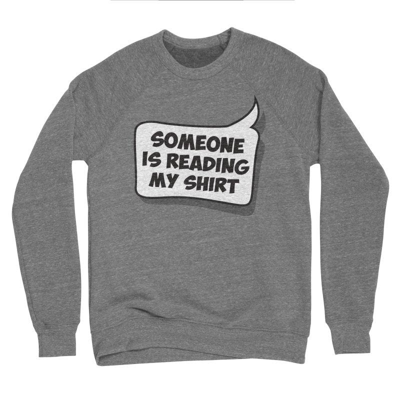 Someone Is Reading My Shirt Men's Sponge Fleece Sweatshirt by Toxic Onion