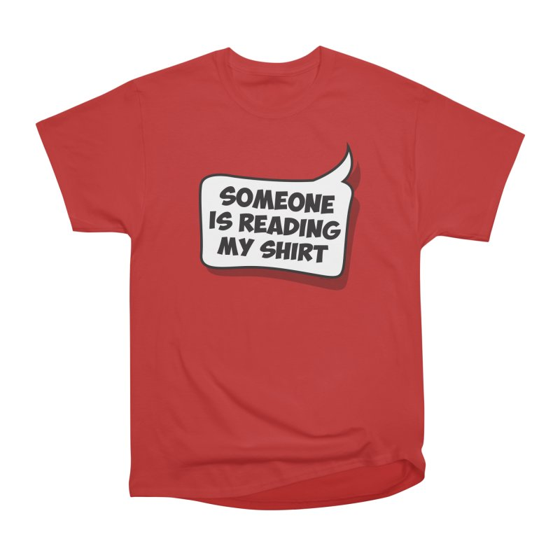 Someone Is Reading My Shirt Men's Heavyweight T-Shirt by Toxic Onion