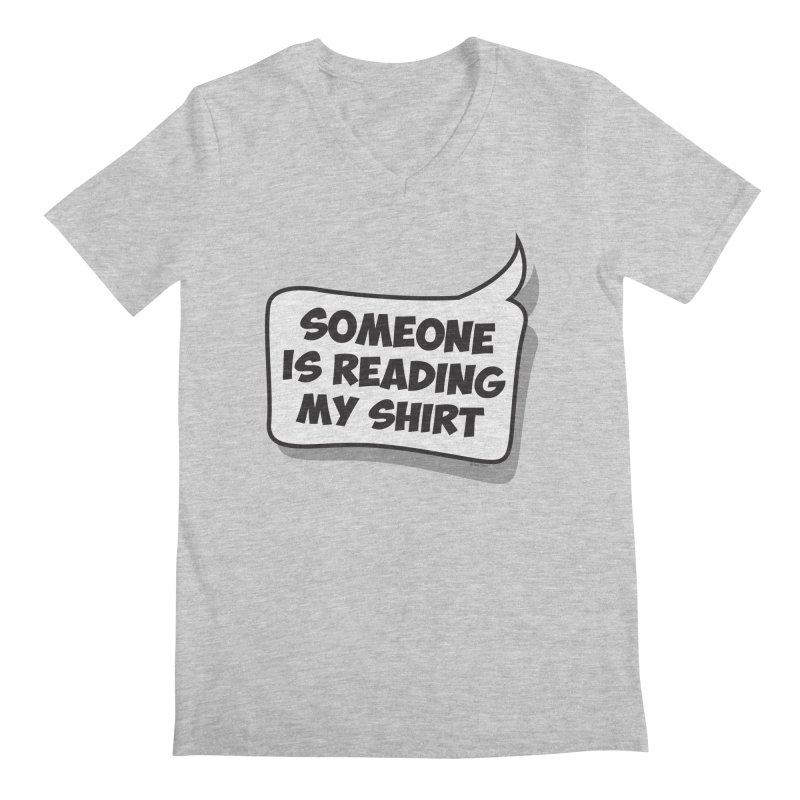 Someone Is Reading My Shirt Men's Regular V-Neck by Toxic Onion