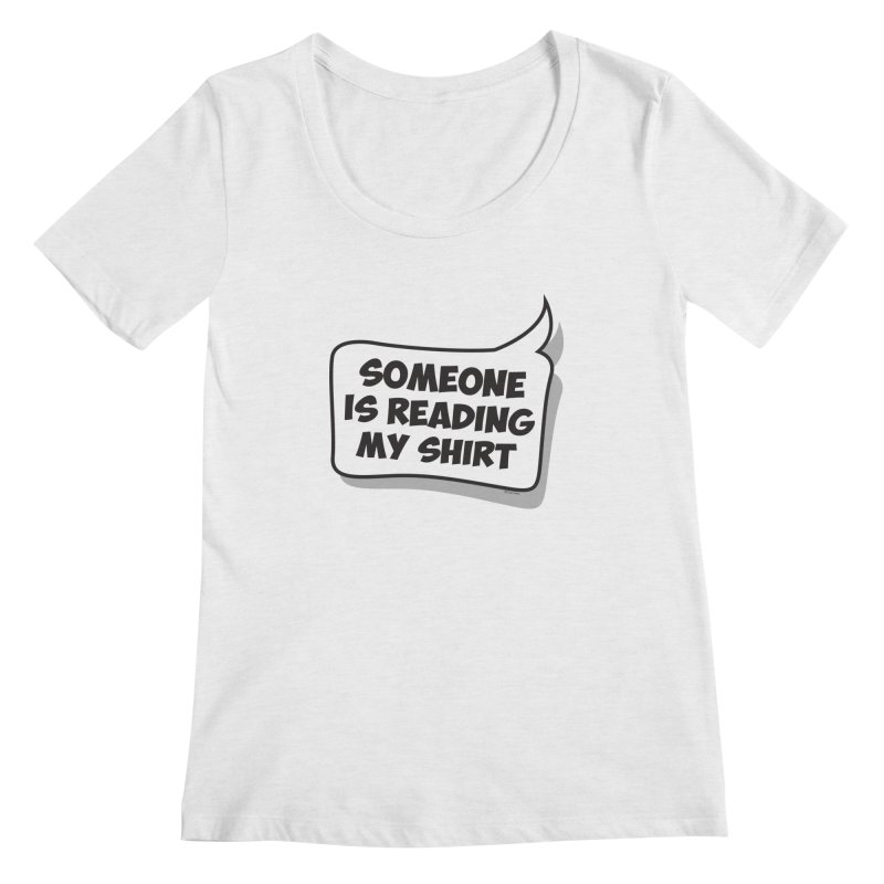 Someone Is Reading My Shirt Women's Regular Scoop Neck by Toxic Onion