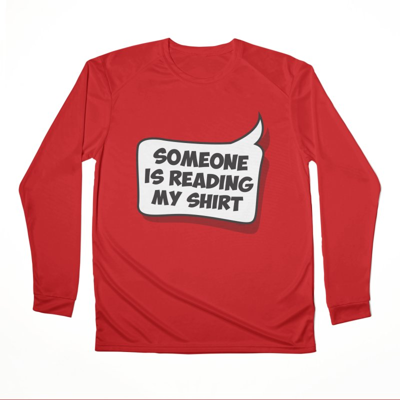 Someone Is Reading My Shirt Women's Performance Unisex Longsleeve T-Shirt by Toxic Onion