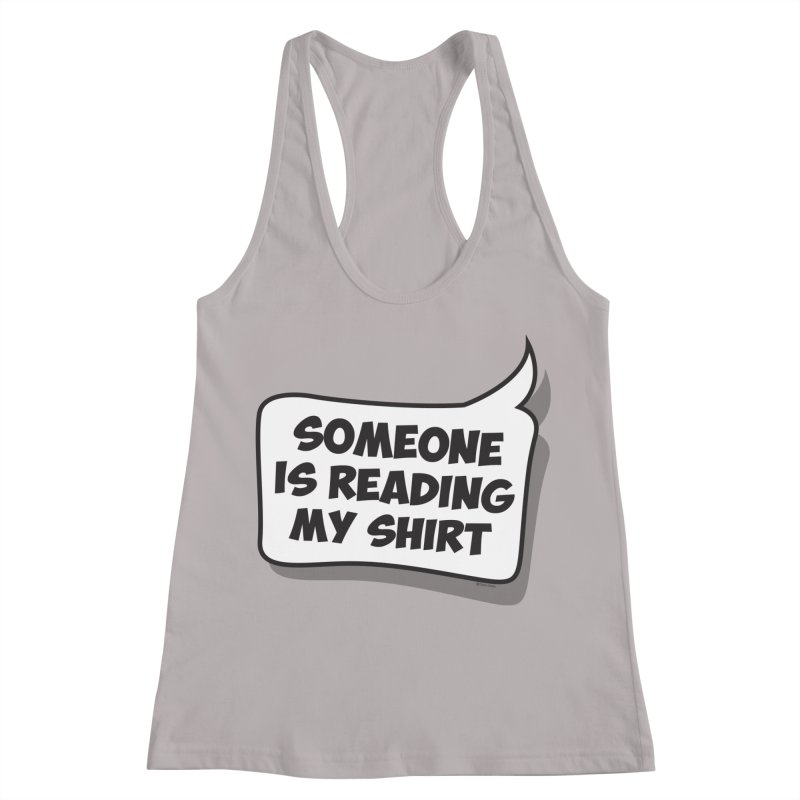 Someone Is Reading My Shirt Women's Racerback Tank by Toxic Onion