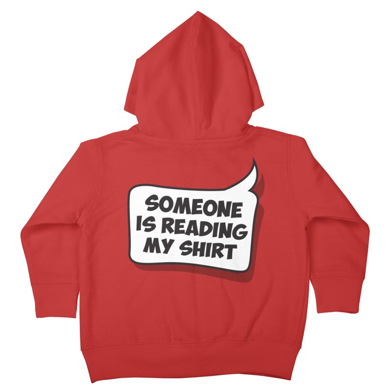 Someone Is Reading My Shirt Kids Toddler Zip-Up Hoody by Toxic Onion