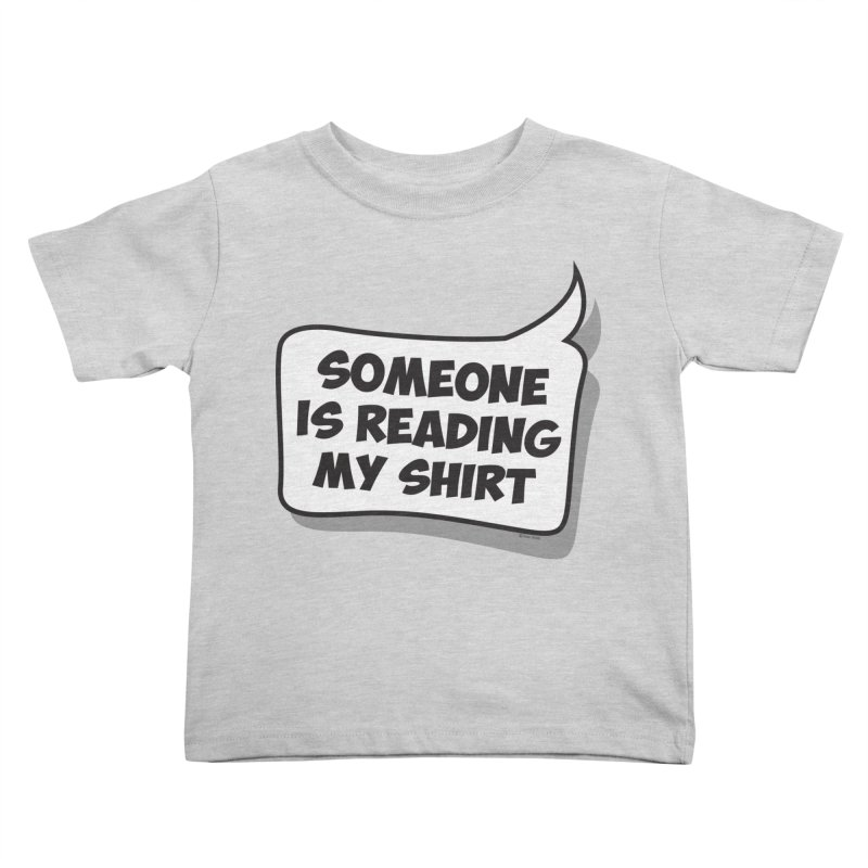 Someone Is Reading My Shirt Kids Toddler T-Shirt by Toxic Onion