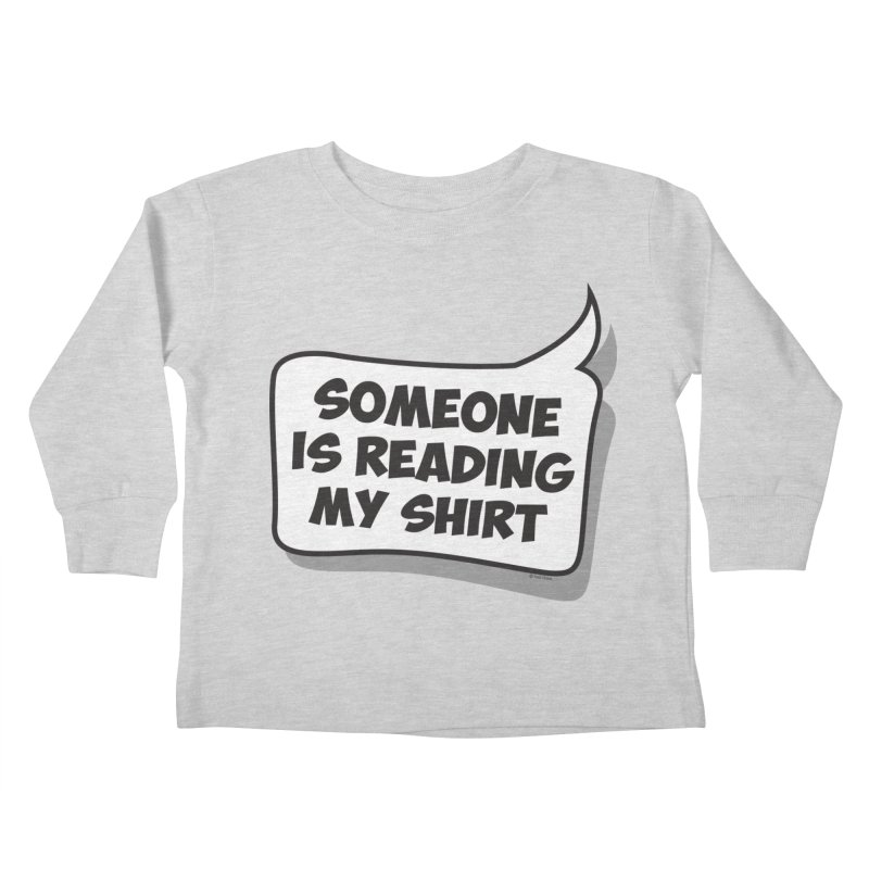 Someone Is Reading My Shirt Kids Toddler Longsleeve T-Shirt by Toxic Onion