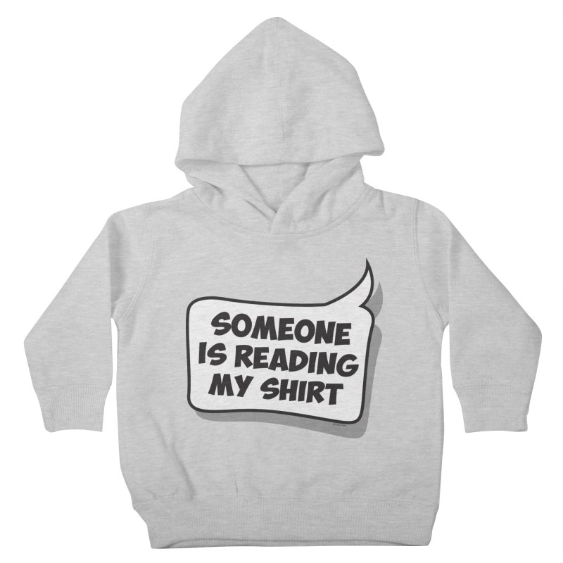 Someone Is Reading My Shirt Kids Toddler Pullover Hoody by Toxic Onion