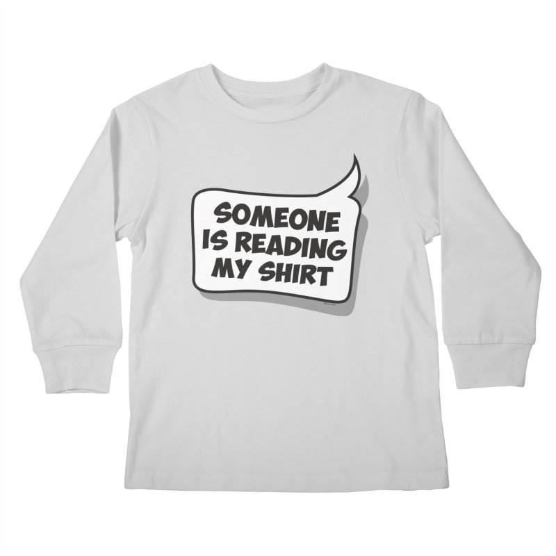 Someone Is Reading My Shirt Kids Longsleeve T-Shirt by Toxic Onion