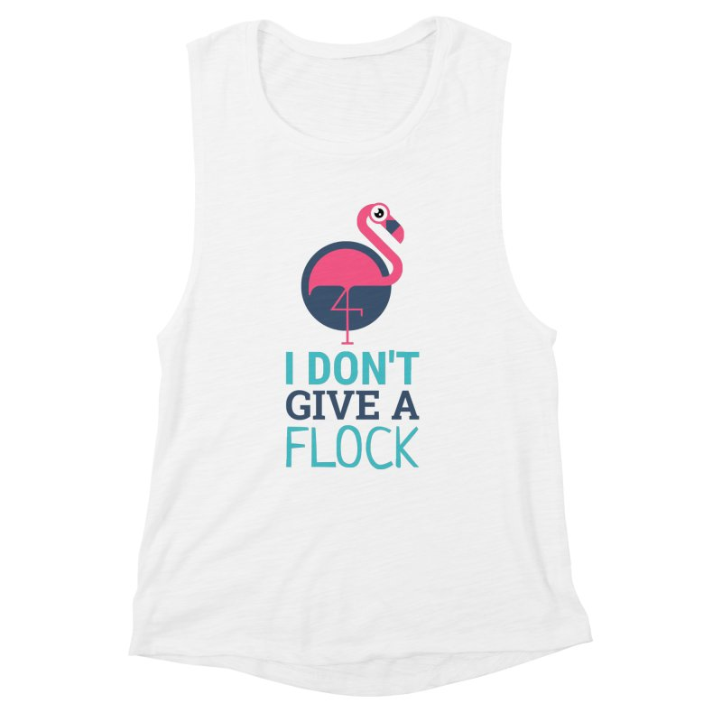 I Don't Give A Flock Women's Muscle Tank by Toxic Onion
