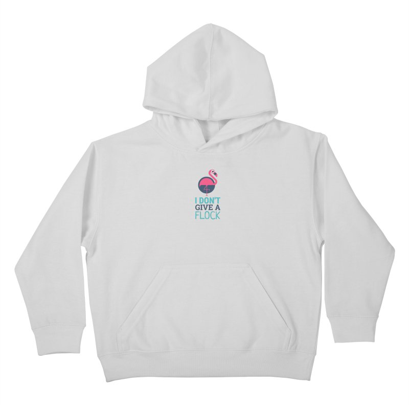 I Don't Give A Flock Kids Pullover Hoody by Toxic Onion