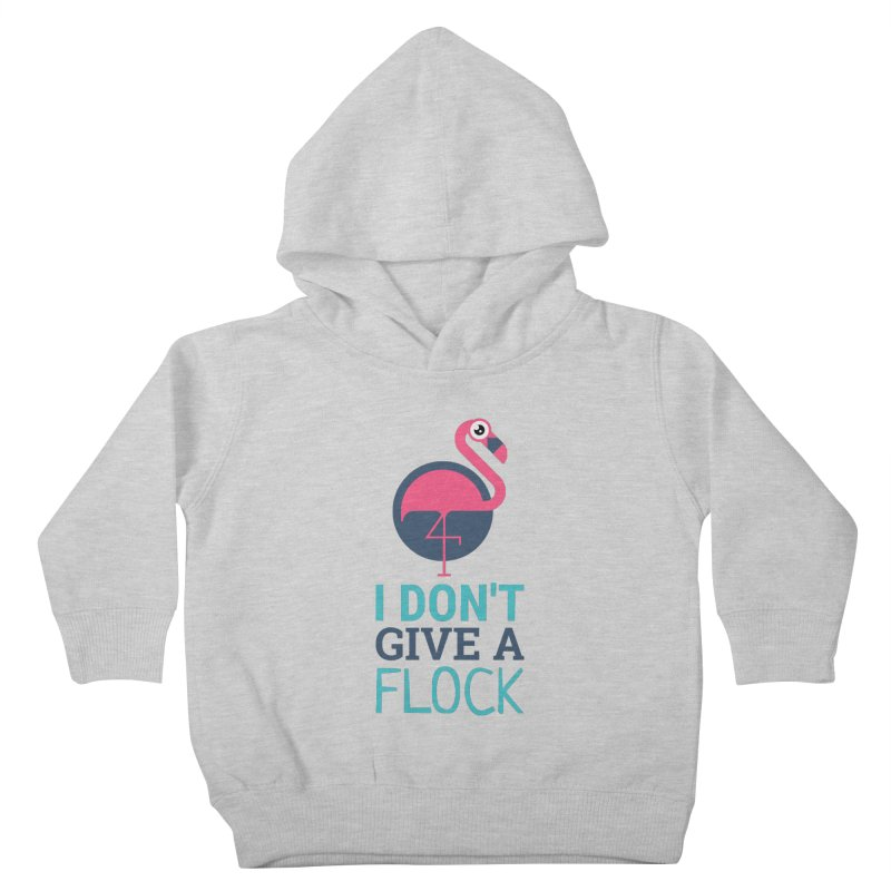 I Don't Give A Flock Kids Toddler Pullover Hoody by Toxic Onion