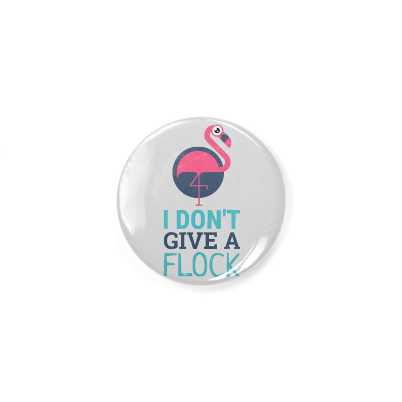 I Don't Give A Flock Accessories Button by Toxic Onion