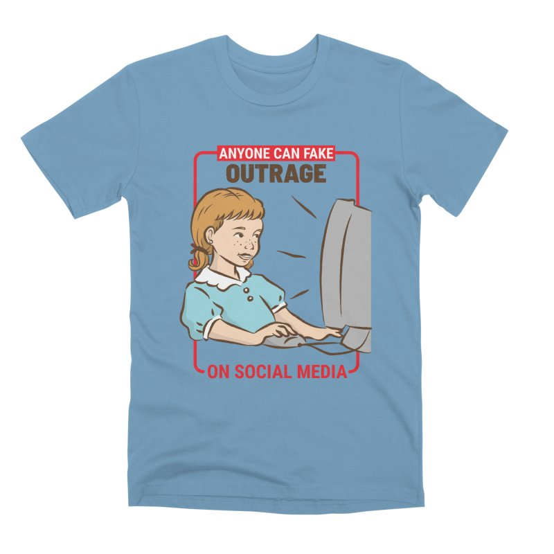 Anyone Can Fake Outrage Men's Premium T-Shirt by Toxic Onion