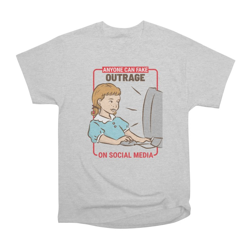 Anyone Can Fake Outrage Women's Heavyweight Unisex T-Shirt by Toxic Onion