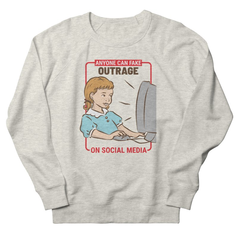 Anyone Can Fake Outrage Women's French Terry Sweatshirt by Toxic Onion