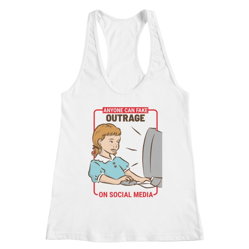 Anyone Can Fake Outrage Women's Racerback Tank by Toxic Onion