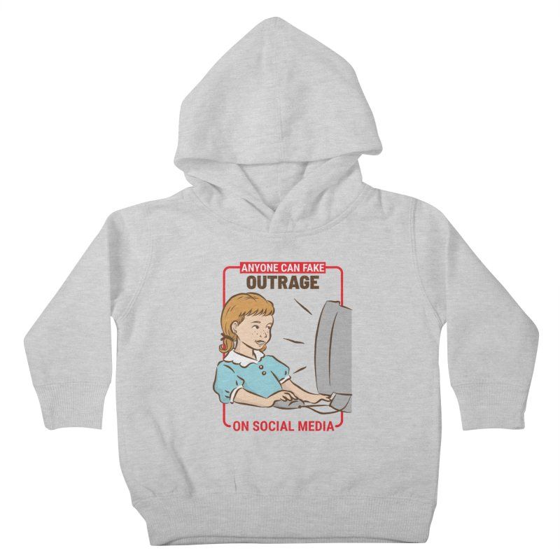Anyone Can Fake Outrage Kids Toddler Pullover Hoody by Toxic Onion