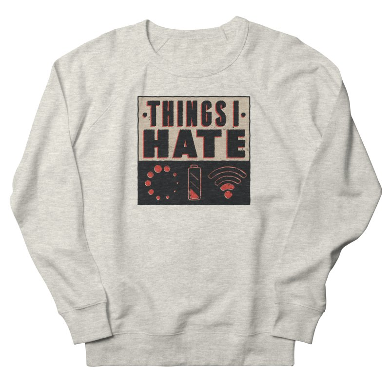 Things I Hate Men's Sweatshirt by Toxic Onion - A Popular Ventures Company