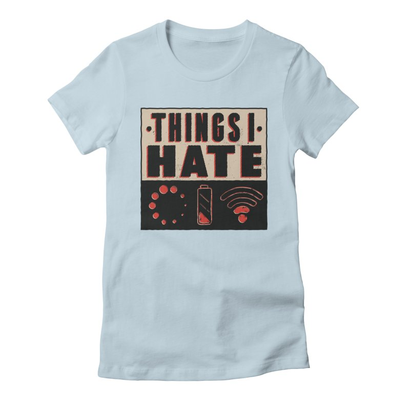 Things I Hate Women's T-Shirt by Toxic Onion - A Popular Ventures Company