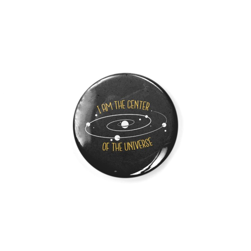 I'm The Center Of The Universe Accessories Button by Toxic Onion