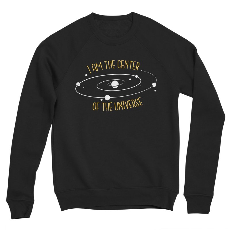 I'm The Center Of The Universe Men's Sweatshirt by Toxic Onion