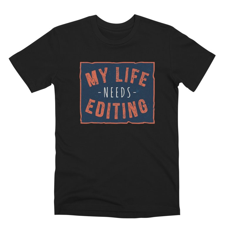 My Life Needs Editing Men's T-Shirt by Toxic Onion