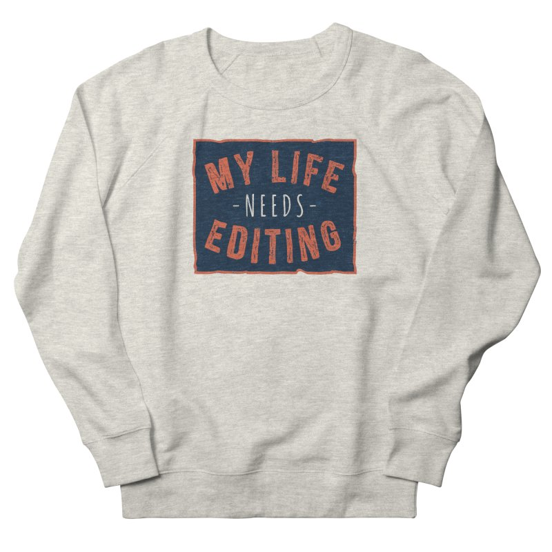 My Life Needs Editing Men's Sweatshirt by Toxic Onion