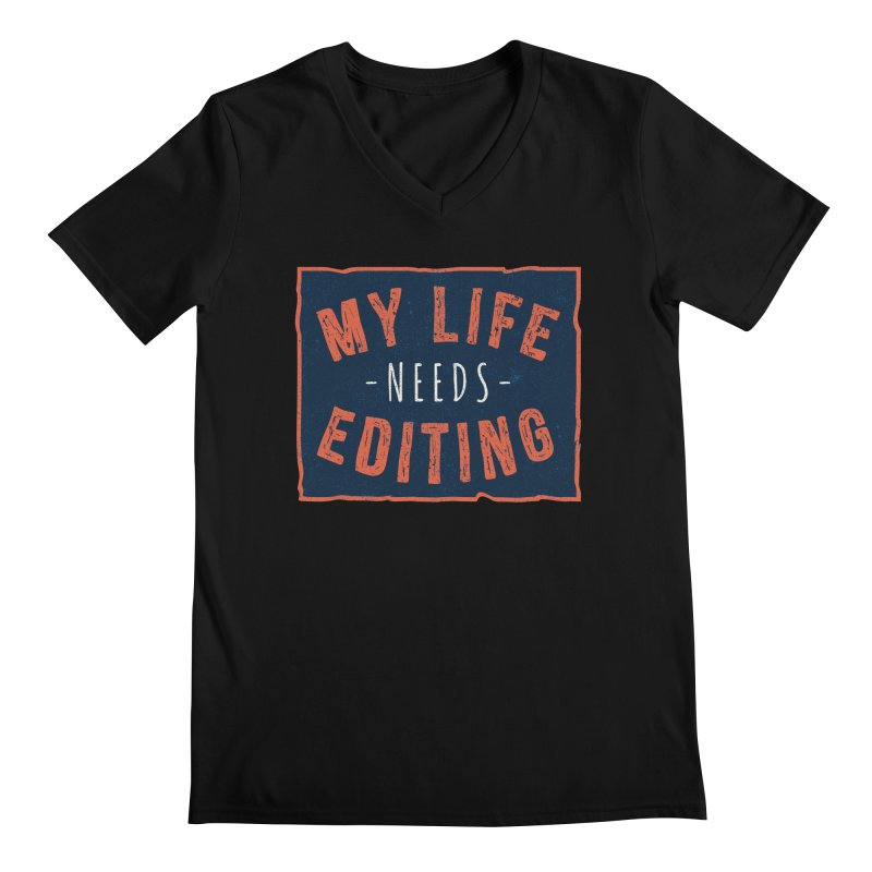 My Life Needs Editing Men's V-Neck by Toxic Onion