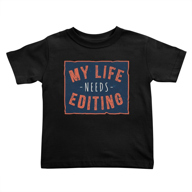 My Life Needs Editing Kids Toddler T-Shirt by Toxic Onion
