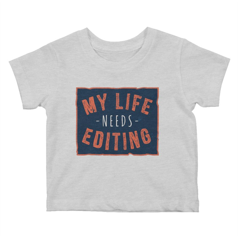 My Life Needs Editing Kids Baby T-Shirt by Toxic Onion