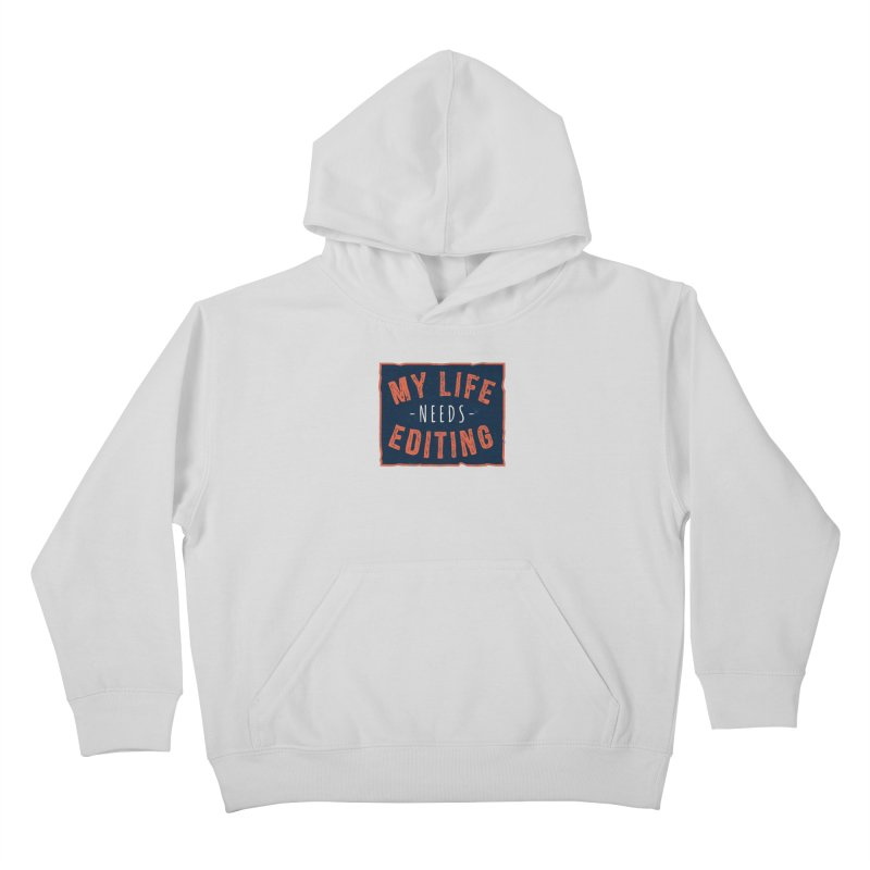 My Life Needs Editing Kids Pullover Hoody by Toxic Onion