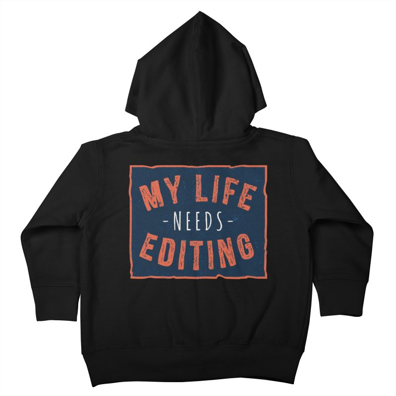 My Life Needs Editing Kids Toddler Zip-Up Hoody by Toxic Onion