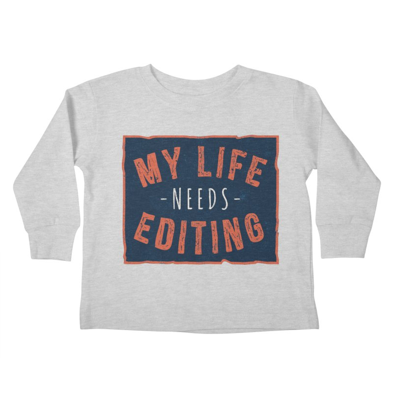 My Life Needs Editing Kids Toddler Longsleeve T-Shirt by Toxic Onion