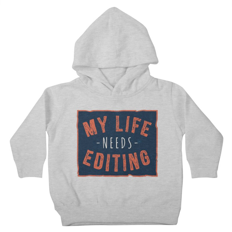 My Life Needs Editing Kids Toddler Pullover Hoody by Toxic Onion