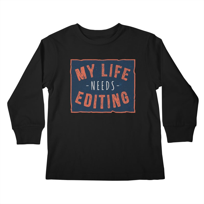 My Life Needs Editing Kids Longsleeve T-Shirt by Toxic Onion