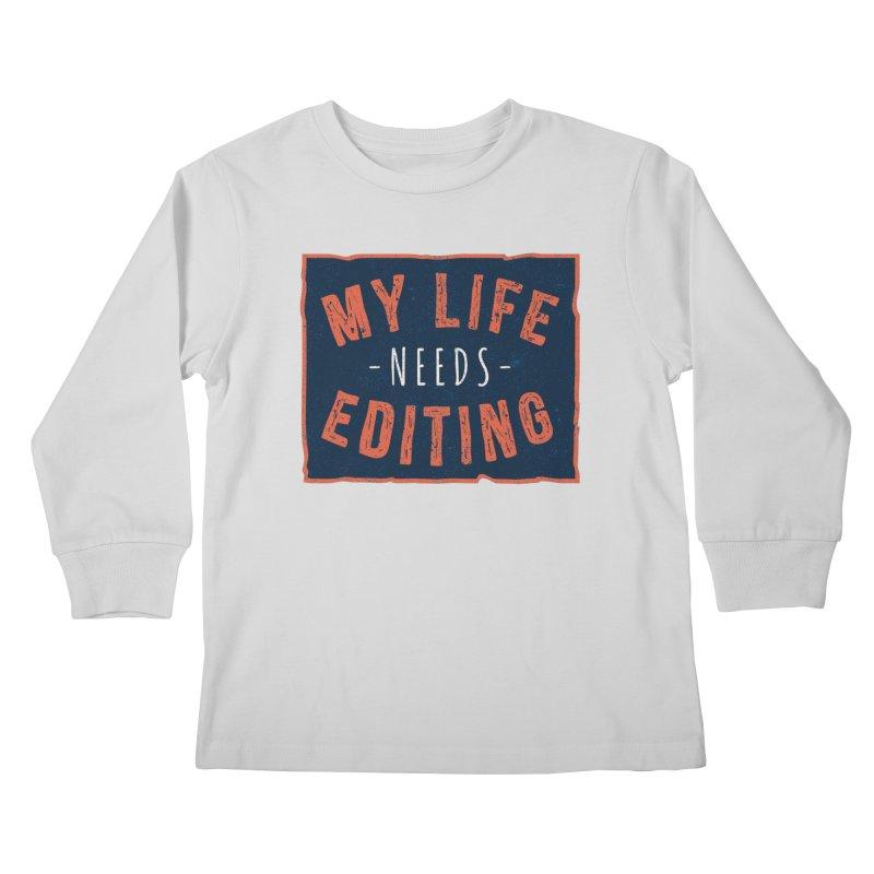 My Life Needs Editing Kids Longsleeve T-Shirt by Toxic Onion